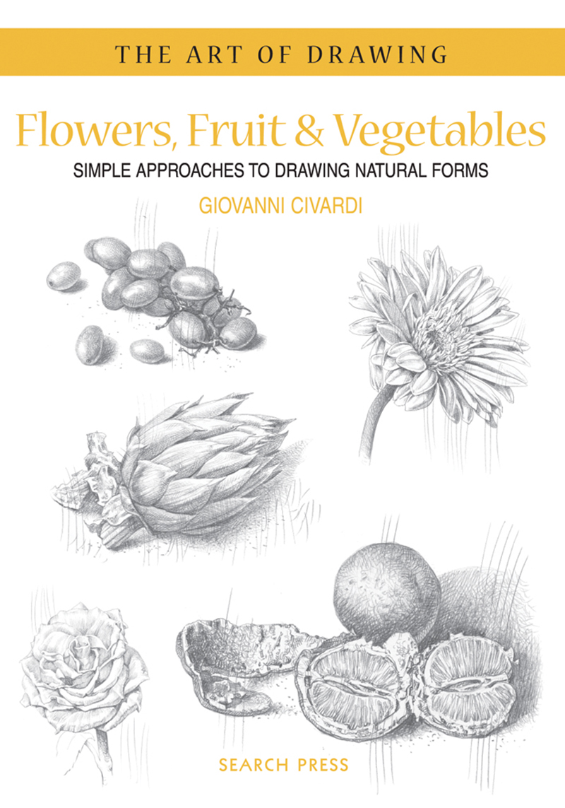 Art of Drawing: Flowers, Fruit & Vegetables