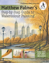 Matthew Palmers Step-by-Step Guide to Watercolour Painting